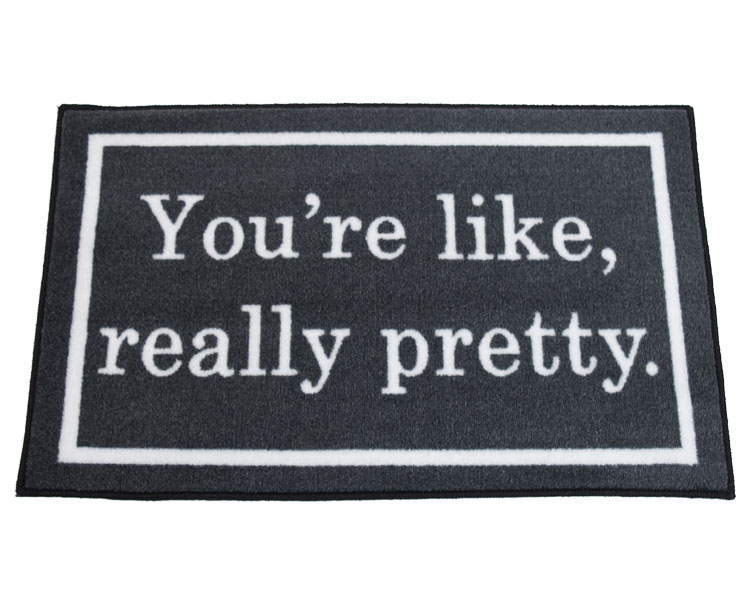 You're Like Really Pretty Welcome Door Mat - GREY-  2' x 3'